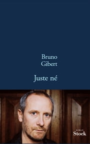Juste né ebook by Bruno Gibert
