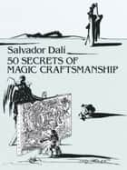 50 Secrets of Magic Craftsmanship ebook by Salvador Dali
