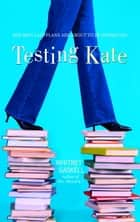 Testing Kate - A Novel ebook by Whitney Gaskell