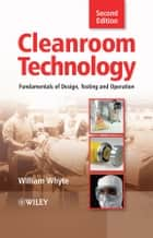 Cleanroom Technology - Fundamentals of Design, Testing and Operation ebook by William Whyte