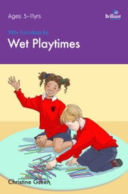 100+ Fun Ideas for Wet Playtimes ebook by Christine  Green