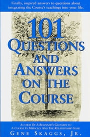 101 Questions and Answers on A Course in Miracles ebook by Gene Skaggs Jr