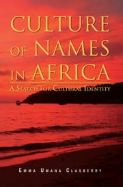 CULTURE OF NAMES IN AFRICA ebook by Emma Umana Clasberry