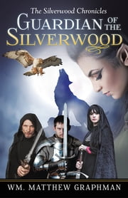 Guardian of the Silverwood ebook by Wm. Matthew Graphman