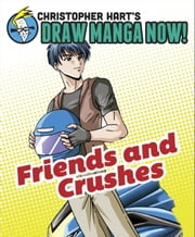 Friends and Crushes: Christopher Hart's Draw Manga Now! ebook by Christopher Hart