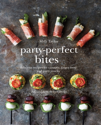Party-Perfect Bites - Delicious recipes for canapés, finger food and party snacks ebook by Milli Taylor