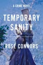 Temporary Sanity - A Crime Novel ebook by Rose Connors