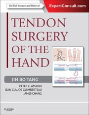 Tendon Surgery of the Hand ebook by Jin Bo Tang,Peter C. Amadio,Jean Claude Guimberteau,James Chang