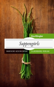 Suppengörls - Badische Geschichten ebook by Eva Klingler