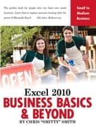 Excel 2010 – Business Basics & Beyond ebook by Chris Smitty Smith