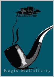The Sherlock Holmes Adventure ebook by Regis McCafferty