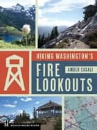 Hiking Washington's Fire Lookouts ebook by Amber Casali