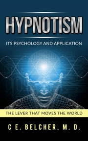 Hypnotism - Its Psychology and Application ebook by C. E. Belcher