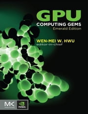 GPU Computing Gems Emerald Edition ebook by Hwu, Wen-mei W.