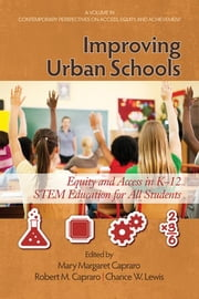 Improving Urban Schools: Equity and Access in K-12 Stem Education for All Students ebook by Capraro, Mary Margaret