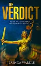 The Verdict: The Legal Trials & Tribulations of President Jacob Gedleyihlekisa Zuma ebook by Brenda Wardle