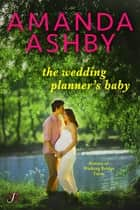 The Wedding Planner's Baby ebook by Amanda Ashby