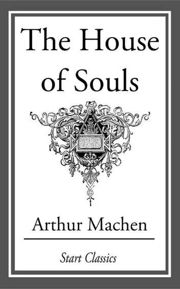 The House of Souls ebook by Arthur Machen