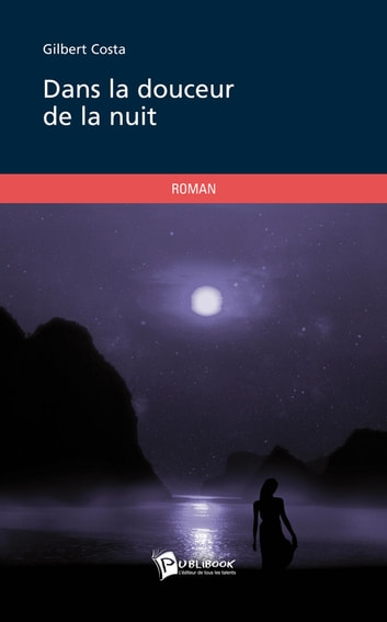 Dans la douceur de la nuit ebook by Gilbert Costa