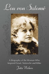 Lou von Salom� - A Biography of the Woman Who Inspired Freud, Nietzsche and Rilke ebook by Julia Vickers