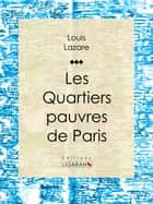 Les quartiers pauvres de Paris - Le XXe arrondissement ebook by Louis Lazare, Ligaran