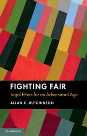 Fighting Fair - Legal Ethics for an Adversarial Age ebook by Allan C. Hutchinson
