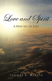 Love and Spirit - A New Set of Eyes ebook by Thomas R. Martin