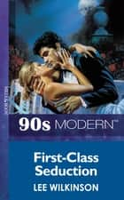 First-Class Seduction (Mills & Boon Vintage 90s Modern) ebook by Lee Wilkinson