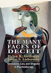 The Many Faces of Deceit - Omissions, Lies, and Disguise in Psychotherapy ebook by Helen K. Gediman,Janice S. Lieberman