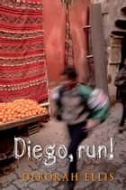 Diego! Run ebook by Deborah Ellis