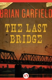 The Last Bridge ebook by Brian Garfield