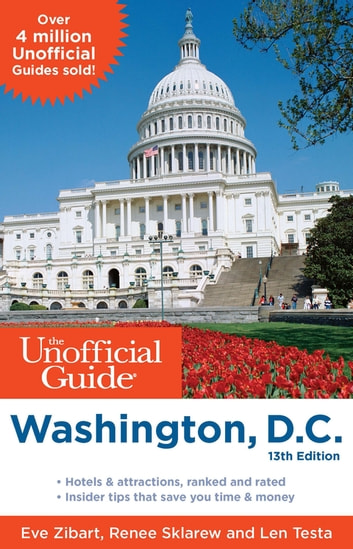The Unofficial Guide to Washington, D.C. ebook by Eve Zibart,Renee Sklarew,Len Testa
