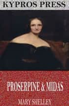 Proserpine & Midas ebook by Mary Shelley