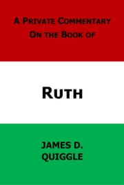 A Private Commentary on the Bible: Ruth ebook by James D. Quiggle