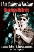 I Am Soldier of Fortune - Dancing with Devils ebook by