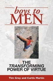 Boys to Men: The Transforming Power of Virtue ebook by Tim Gray, Curtis Martin