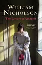 The Lovers of Amherst ebook by William Nicholson
