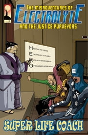 The Misadventures of Electrolyte and The Justice Purveyors #2: Super Life Coach ebook by Patrick Reilly