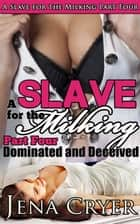 A Slave for the Milking Part Four: Dominated and Deceived ebook by Jena Cryer