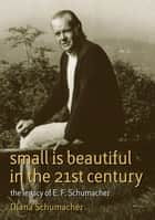 Small Is Beautiful in the 21st Century ebook by Diana Schumacher