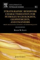 Stratigraphic Reservoir Characterization for Petroleum Geologists, Geophysicists, and Engineers ebook by Roger M. Slatt