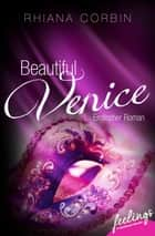 Beautiful Venice - Erotischer Roman ebook by Rhiana Corbin