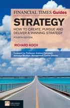 FT Guide to Strategy - How to create, pursue and deliver a winning strategy ebook by Richard Koch