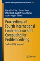 Proceedings of Fourth International Conference on Soft Computing for Problem Solving - SocProS 2014, Volume 1 ebook by Kedar Nath Das, Kusum Deep, Millie Pant,...