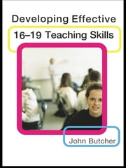 Developing Effective 16-19 Teaching Skills ebook by John Butcher