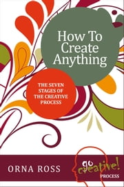 How To Create Anything - The Seven Stages of The Creative Process ebook by Orna Ross