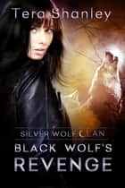 Black Wolf's Revenge ebook by Tera Shanley