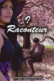 I, Raconteur ebook by Wiseman, James Dennis