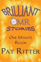 Brilliant Stories - One Minute Reads (OMR) ebook by Pat Ritter