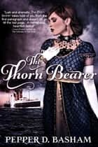 The Thorn Bearer ebook by Pepper Basham